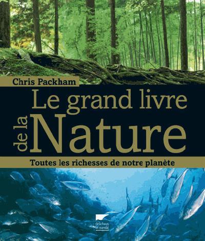 Le Grand Livre De La Nature ; Toutes Les Richesses De Notre Planete