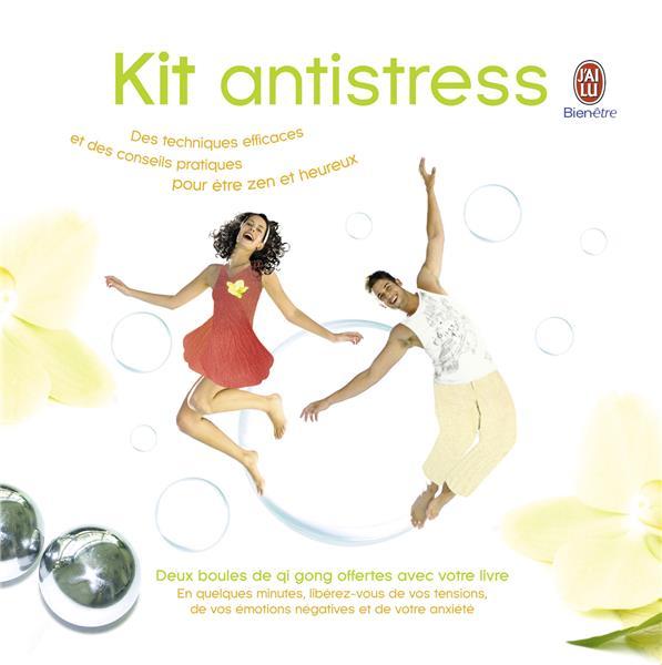 Kit Anti-Stress ; Des Techniques Efficaces Et Des Conseils Pratiques Pour Etre Zen Et Heureux