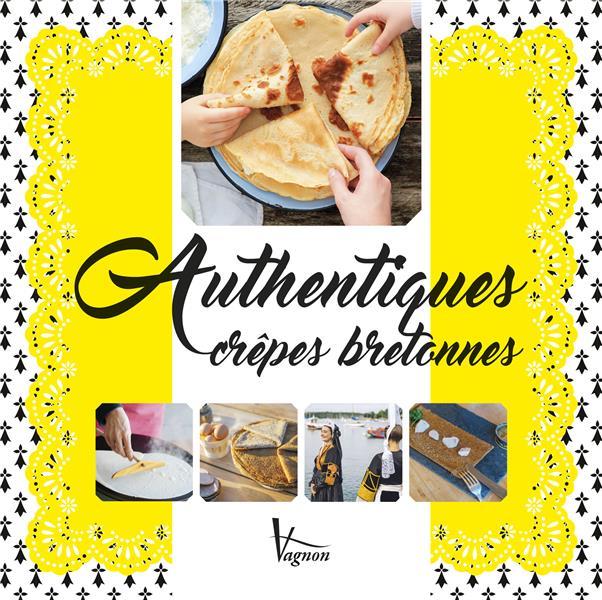 Crêpes et galettes ; les recettes authentiques