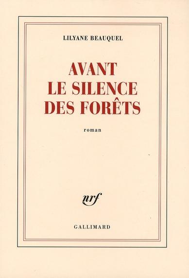 Avant le silence des forêts : roman   Beauquel, Lilyane. Auteur