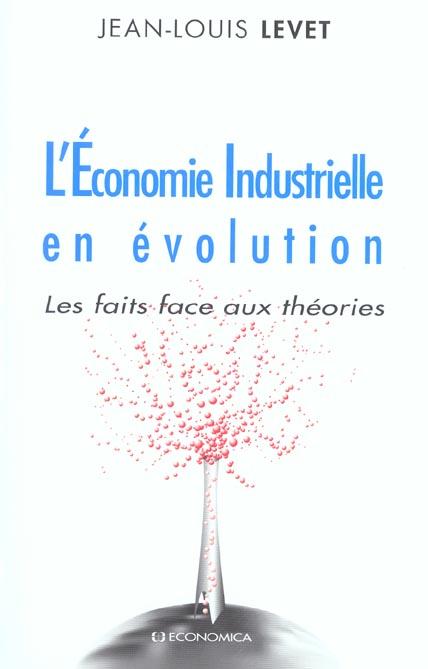 L'Economie Industrielle En Evolution ; Les Faits Face Aux Theories