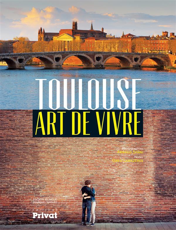 Toulouse ; art de vivre