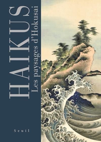 Haïkus ; les paysages d'hokusai