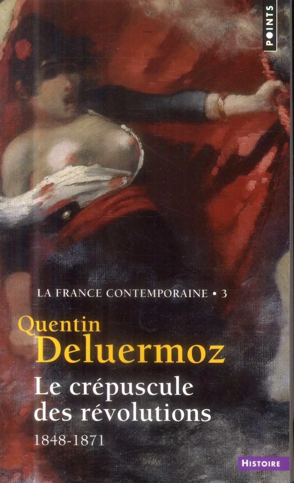 LA FRANCE CONTEMPORAINE T3 : LE CREPUSCULE DES REVOLUTIONS 1848-1871
