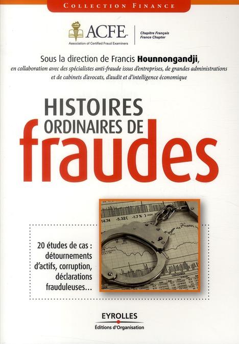 Histoires Ordinaires De Fraude ; 20 Etudes De Cas : Detournements D'Actifs, Corruption, Declarations