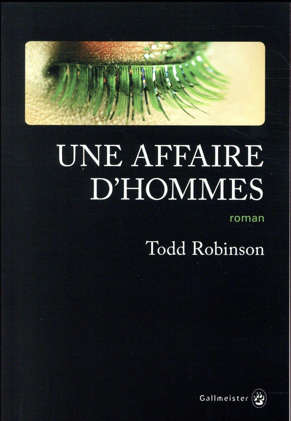 affaire d'hommes (Une) | Robinson, Todd. Auteur