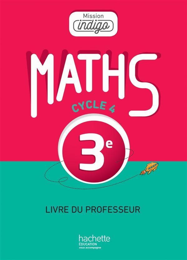 Mission indigo mathematiques cycle 4 / 3e - livre du professeur - ed. 2016