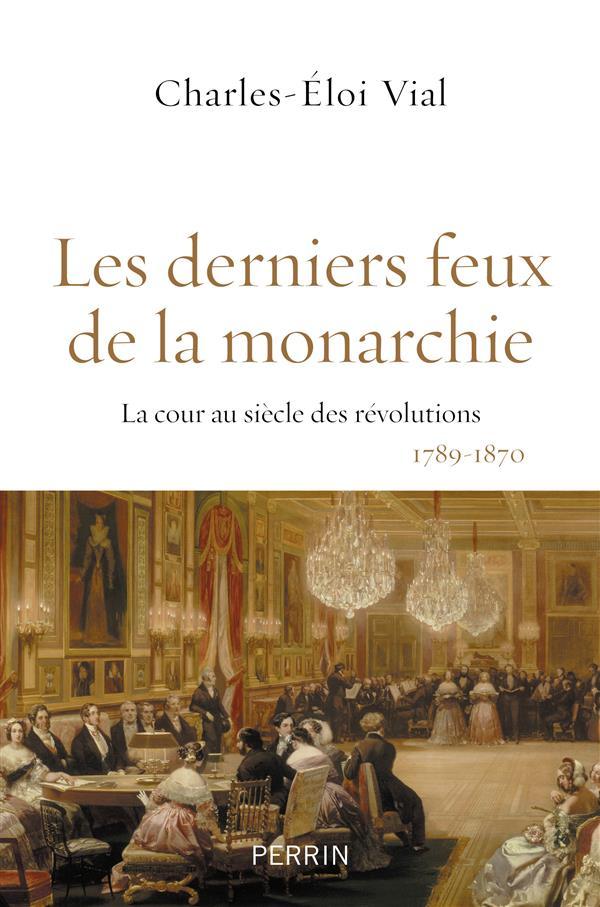 LES DERNIERS FEUX DE LA MONARCHIE LA COUR AU SIECLE DES REVOLUTIONS
