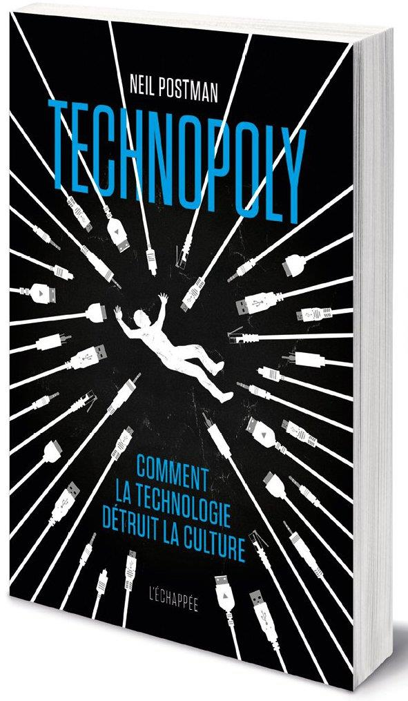 TECHNOPOLY COMMENT LA TECHNOLOGIE DETRUIT LA CULTURE