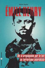 Couverture de Emile Henry ; de la propagande par le fait au terrorisme anarchiste