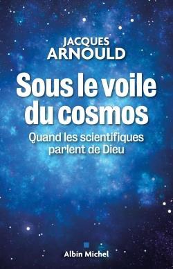 Sous le voile du cosmos : quand les scientifiques parlent de Dieu   Arnould, Jacques (1961-....). Auteur