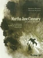 Couverture de Martha Jane Cannary t.1 ; les années 1852-1869 ; la vie aventureuse de celle que l'on nommait Calamity Jane