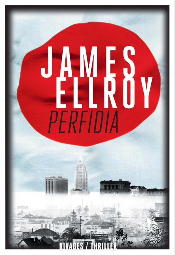 Second quatuor de Los Angeles. 1, Perfidia / James Ellroy | Ellroy, James (1948-....)