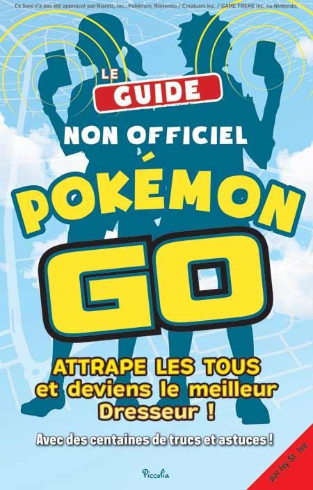 Le guide non officiel Pokémon Go ; attrape les tous et deviens le meilleur dresseur ! ; avec des centaines de trucs et astuces !