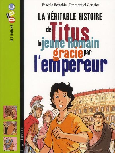 La Veritable Histoire De Titus ; Le Jeune Romain Gracie Par L'Empereur