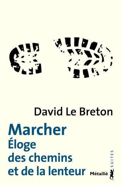 MARCHER : ELOGE DES CHEMINS ET DE LA LENTEUR