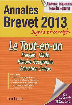 Annales Brevet T.4; Tout-En-Un ; Sujets Et Corriges ; Brevet 2013
