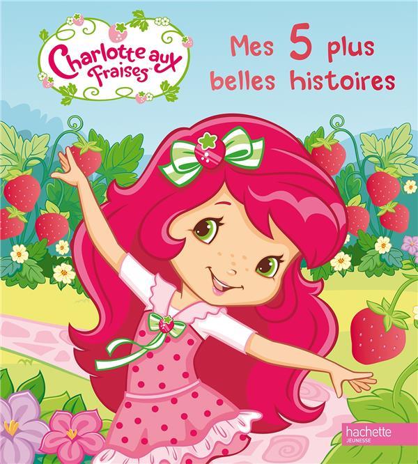 Charlotte Aux Fraises ; Mes 5 Plus Belles Histoires