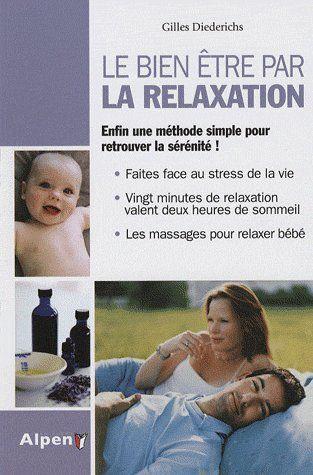 Le Bien-Etre Par La Relaxation ; Enfin Une Methode Simple Pour Retrouver La Serenite !