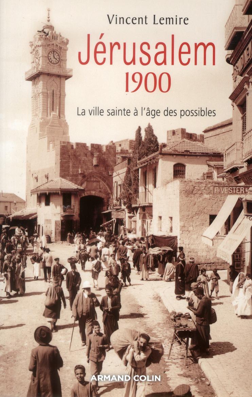 Jerusalem 1900 ; La Ville Sainte A L'Age Des Possibles