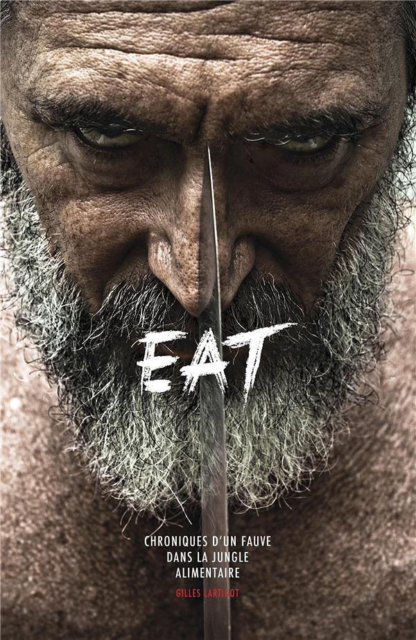 Eat ; chroniques d'un fauve dans la jungle alimentaire