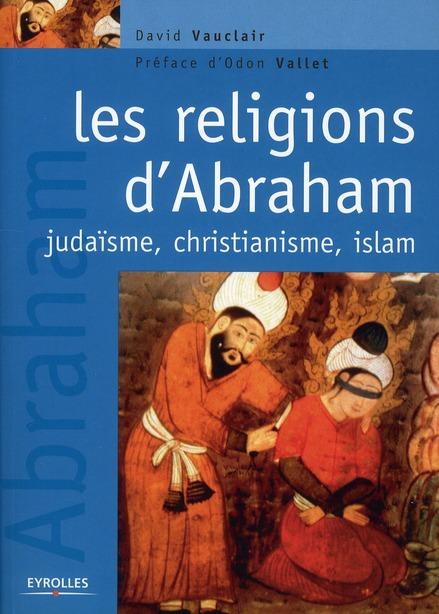 Les Religions D'Abraham : Judaisme, Christianisme Et Islam