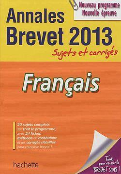 Annales Brevet T.1; Francais ; Sujets Et Corriges ; Brevet 2013