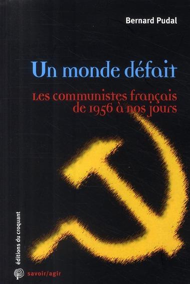 UN MONDE DEFAIT, LES COMMUNISTES FRANCAIS DE 1956 A NOS JOURS