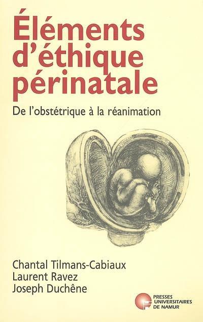 Elements D'Ethique Perinatale. De L'Obstetrique A La Reanimation