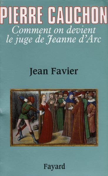 PIERRE CAUCHON, COMMENT ON DEVIENT LE JUGE DE JEANNE D'ARC