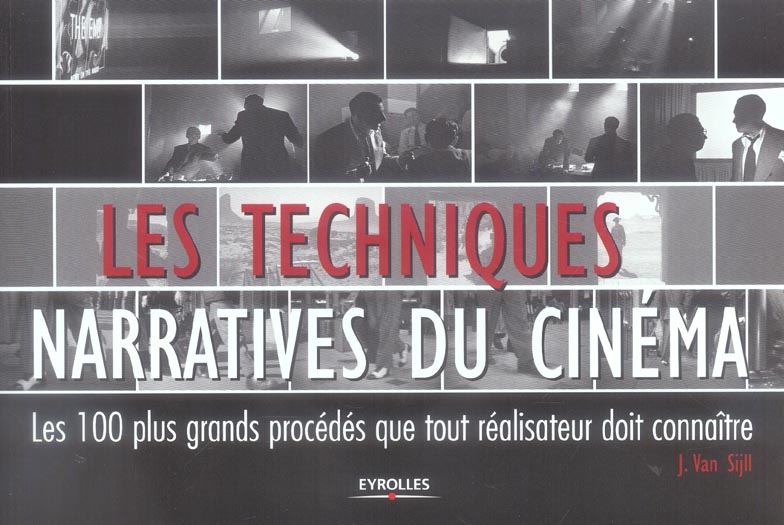 Les Techniques Narratives Du Cinema. Les 100 Plus Grands Procedes Que Tout Realisateur Doit Connaitr