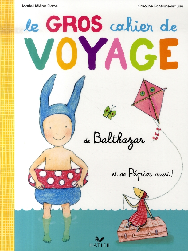 Le Gros Cahier De Voyage De Balthazar - Et De Pepin Aussi ! - Pour Les Vacances