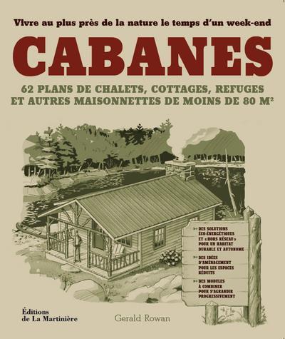 Cabanes ; 62 Plans De Chalets, Cottages, Refuges Et Autres Maisonnettes De Moins De 80m