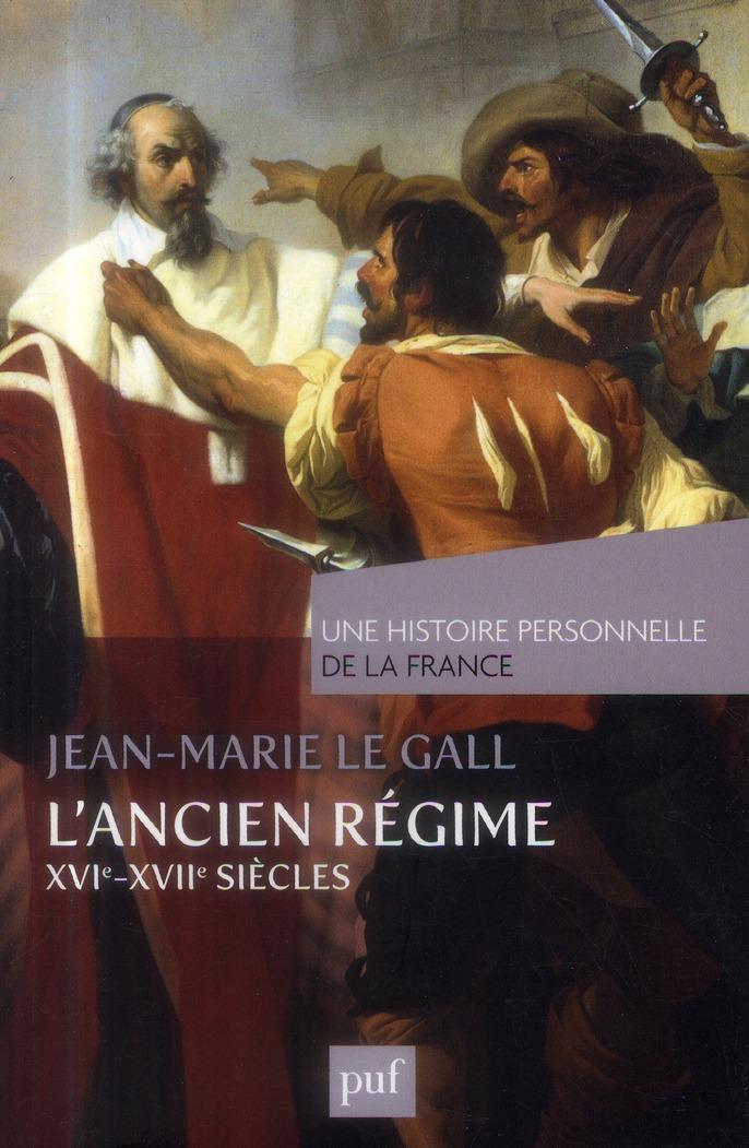 UNE HISTOIRE PERSONNELLE DE LA FRANCE : L'ANCIEN REGIME : XVI-XVIIE SIECLE