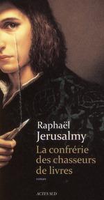 la confrérie des chasseurs de livres - Raphaël Jerusalmy