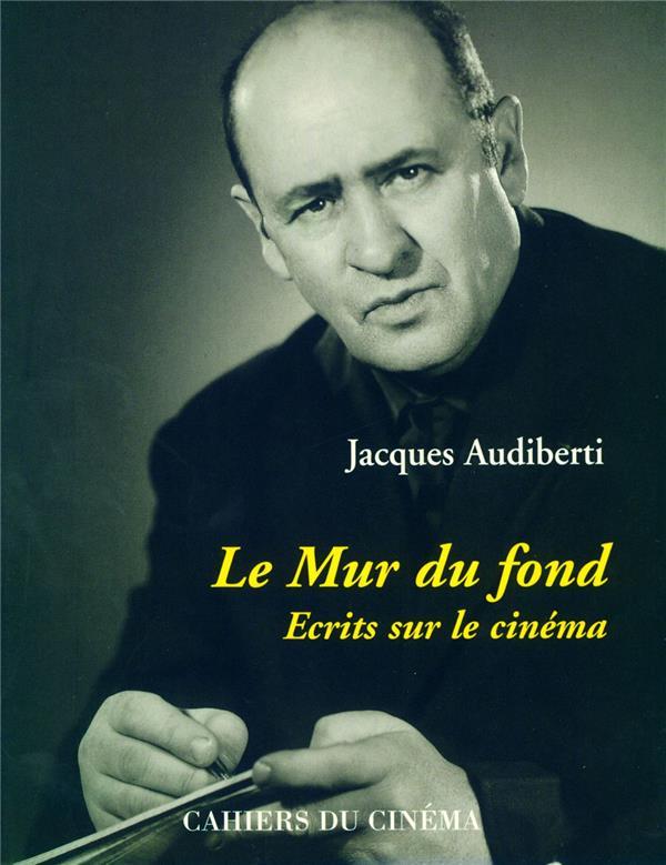 LE MUR DU FOND (ECRITS SUR LE CINEMA) *