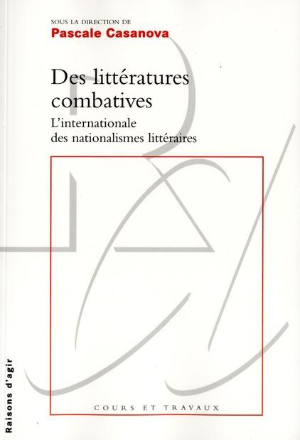 DES LITTERATURES COMBATIVES, L'INTERNATIONALE DES NATIONALISMES LITTERAIRES