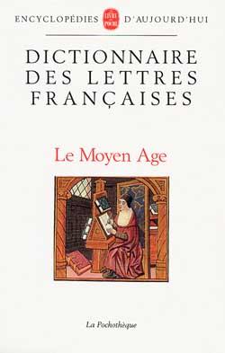 Le Dictionnaire Des Lettres Francaises : Le Moyen-Age