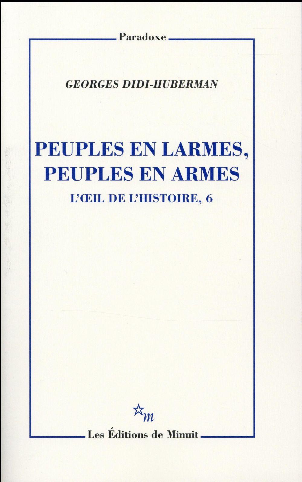 PEUPLES EN LARMES, PEUPLES EN ARMES, L'OEIL DE L'HISTOIRE 6