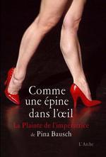 comme une épine dans l'oeil ; la plainte de l'impératrice - Pina Bausch, Dominique  Fretard