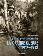 50 clés pour comprendre la grande guerre 1914-1918 - David Dumaine