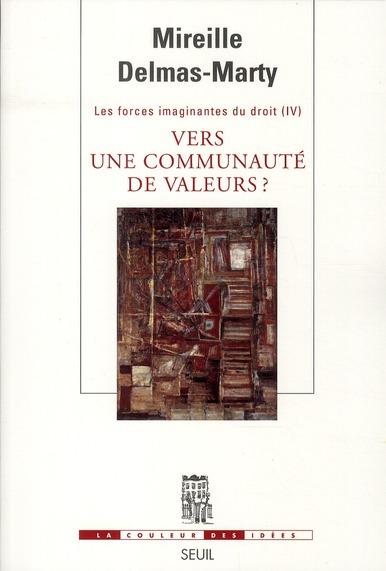 LES FORCES IMAGINANTES DU DROIT T4 : VERS UNE COMMUNAUTE DE VALEURS ?