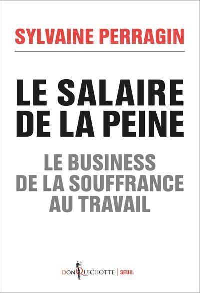 LE SALAIRE DE LA PEINE - LE BUSINESS DE LA SOUFFRANCE AU TRAVAIL