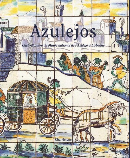 AZULEJOS, CHEFS-D'OEUVRE DU MUSEE NATIONAL DE L'AZULEJO A LISBONNE