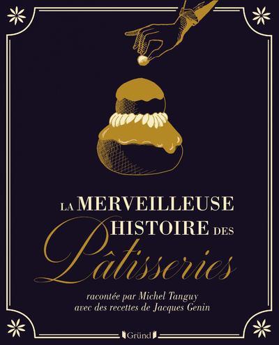 La merveilleuse histoire des pâtisseries et gâteaux