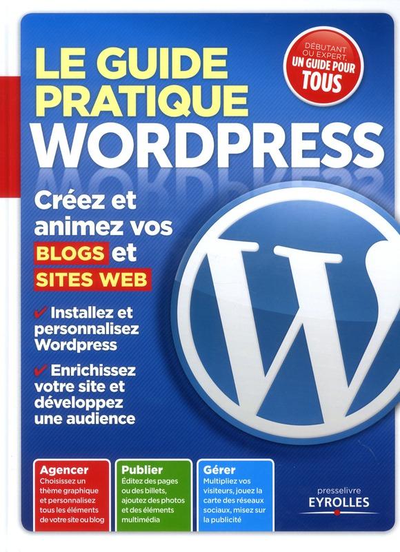 Le Guide Pratique Wordpress ; Creez Et Animez Vos Blogs Et Sites Web