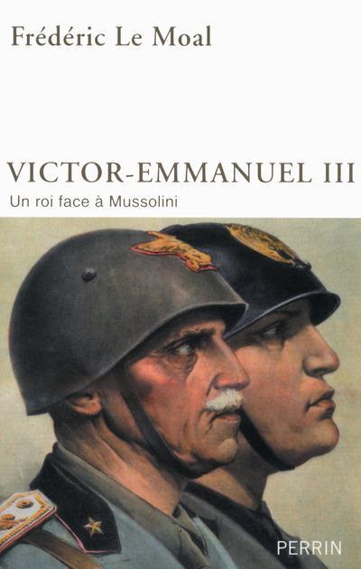 Victor-emmanuel iii ; un roi face à mussolini
