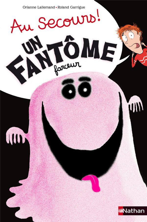 Au secours ! Un fantôme farceur / Orianne Lallemand, Roland Garrigue | Lallemand, Orianne (1972-....)