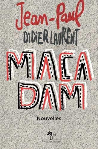 Macadam : Nouvelles / Jean-Paul Didierlaurent | Didierlaurent, Jean-Paul (1962-....)