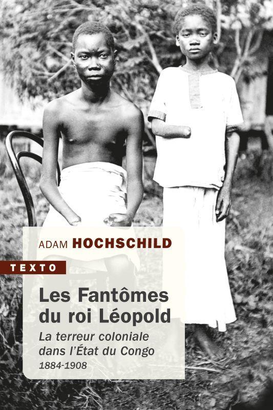 LES FANTOMES DU ROI LEOPOLD : LA TERREUR COLONIALE DANS L'ETAT DU CONGO